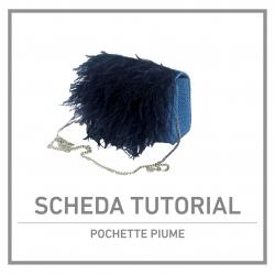 SCHEDA TUTORIAL POCHETTE PIUME